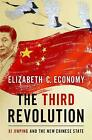 Third Revolution Xi Jingping and the New Chinese State by Elizabeth C Economy