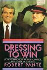 Dressing to Win: How to Have More Money, Romance, and Power ... by Pante, Robert
