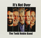 The Todd Hobin Band-It`s Not Over CD NEW
