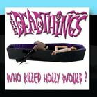Who Killed Holly Would? The Deadthings CD