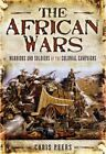 The African Wars Warriors and Soldiers of the Colonial Campaigns