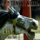 Two Tons of Steel - King Of A One Horse Town - Two Tons of Steel CD HJVG The