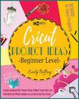 Cricut Project Ideas beginner Level by Emily Beffrey English Paperback Book