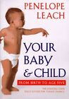 Your Baby and Child From Birth to Age Five by Leach Penelope Book The Fast