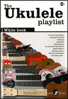The Ukulele Playlist White Book 33 Rock & Pop Classics Uke Chord Songbook Strum