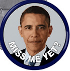 MISS ME YET OBAMA ANTI TRUMP 15 INCH GEM POLITICAL BUTTON PIN REALLY COOL WOW