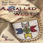 Songs From A Ballad Of The West - Bobby Bridger (2006, CD New)