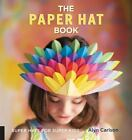 The Paper Hat Book Super Hats for Super Kids Carlson Alyn