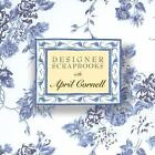 Designer Scrapbooks with April Cornell by Cornell, April, Good Book