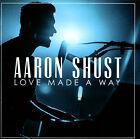 Aaron Shust Love Made a Way CD 2017 Centricity Music  NEW  STILL SEALED