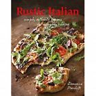 Rustic Italian Simple Authentic Recipes for Everyday Cooking Marchetti Domen