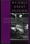 My Only Great Passion The Life and Films of Carl Th Dreyer by Drum