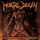 MORTAL DECAY-THE BLUEPRINT FOR BLOOD SPATTER-CD-death-metal-dehumanized-pyrexia