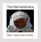The Machiavelvets-Mach 1: Space Jazz Valhalla CD NEW