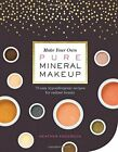 Make Your Own Pure Mineral Makeup 79 Easy Hypoallergenic Recipes for Radiant Be