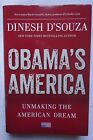 Obamas America  Unmaking the American Dream by Dinesh DSouza SIGNED 1ST HC