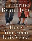 Have You Seen Luis Velez by Catherine Ryan Hyde E B00KAUDI0E MAILED 20