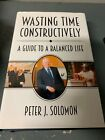 Wasting Time Constructively A Guide to a Balanced Life SIGNED