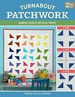 Turnabout Patchwork Simple Quilts with a Twist Paperback  December 17