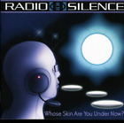 RADIO SILENCE-WHOSE SKIN ARE YOU UNDER NOW (GER) CD NEW