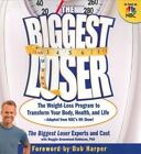 The Biggest Loser The Weight Loss Program to Transform Your Body Health and L