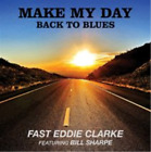 'Fast' Eddie Clarke-Make My Day Back to Blues CD NEW