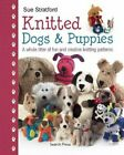 Knitted Dogs  Puppies A Whole Litter of Fun and Creative Knitting Patterns
